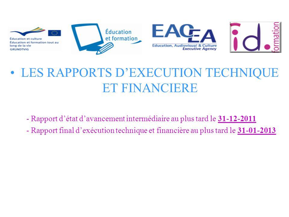 LES RAPPORTS D'EXECUTION TECHNIQUE ET FINANCIERE - Rapport d'état d'avancement intermédiaire au plus tard le 31-12-2011 - Rapport final d'exécution technique et financière au plus tard le 31-01-2013