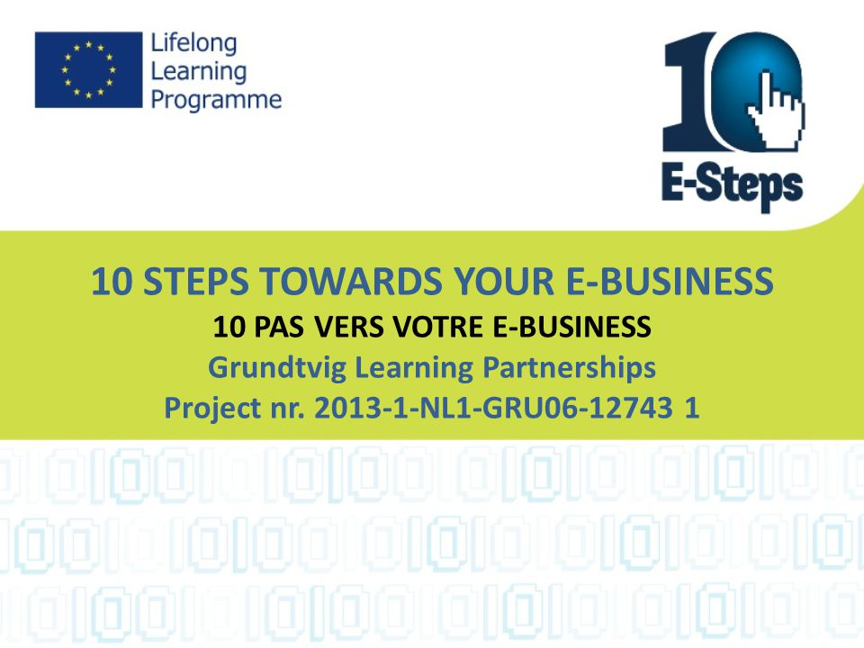 10 STEPS TOWARDS YOUR E-BUSINESS 10 PAS VERS VOTRE E-BUSINESS Grundtvig Learning Partnerships Project nr.
