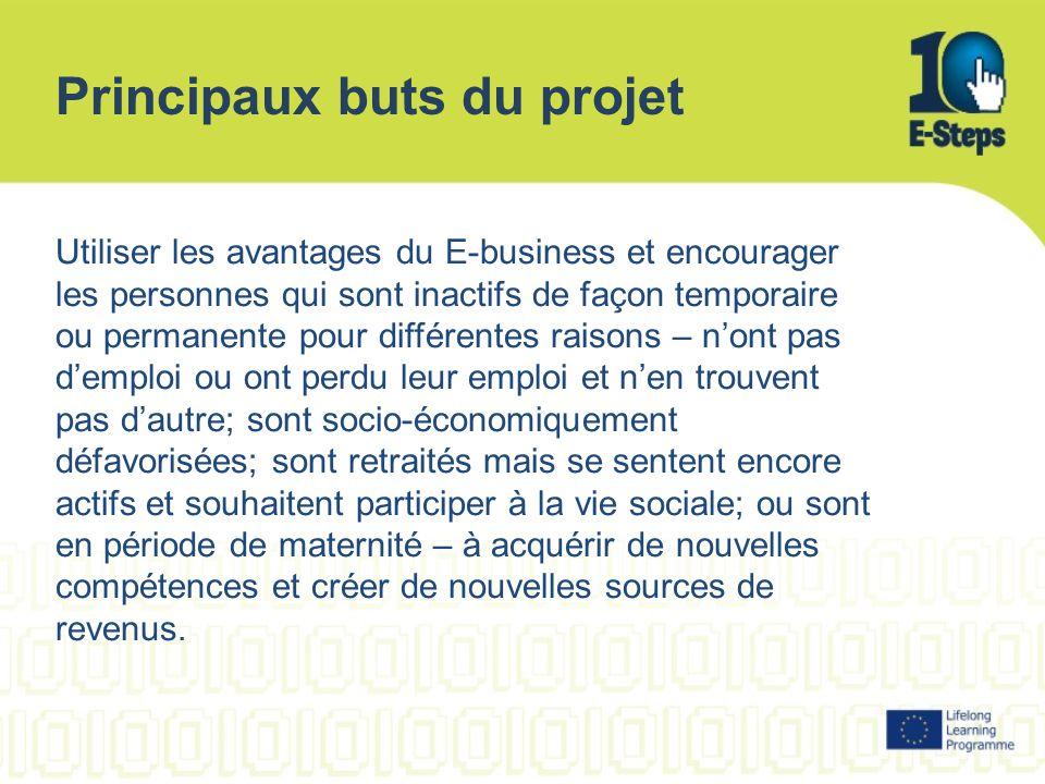 Principaux buts du projet Utiliser les avantages du E-business et encourager les personnes qui sont inactifs de façon temporaire ou permanente pour di