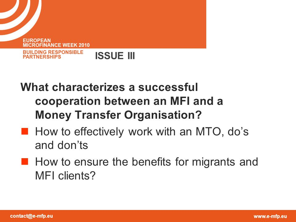 contact@e-mfp.eu www.e-mfp.eu ISSUE III What characterizes a successful cooperation between an MFI and a Money Transfer Organisation? How to effective