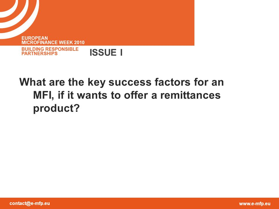 contact@e-mfp.eu www.e-mfp.eu ISSUE I What are the key success factors for an MFI, if it wants to offer a remittances product