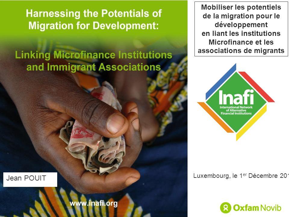 contact@e-mfp.eu www.e-mfp.eu Title Sub-title Jean POUIT13/10/2010 Mobiliser les potentiels de la migration pour le développement en liant les institutions Microfinance et les associations de migrants Jean POUIT Luxembourg, le 1 er Décembre 2010