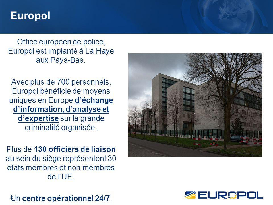 2 Europol Office européen de police, Europol est implanté à La Haye aux Pays-Bas.