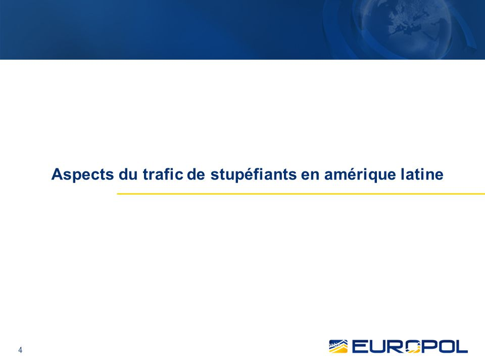4 Aspects du trafic de stupéfiants en amérique latine Europol Unclassified - Basic Protection level / Europol Public Information