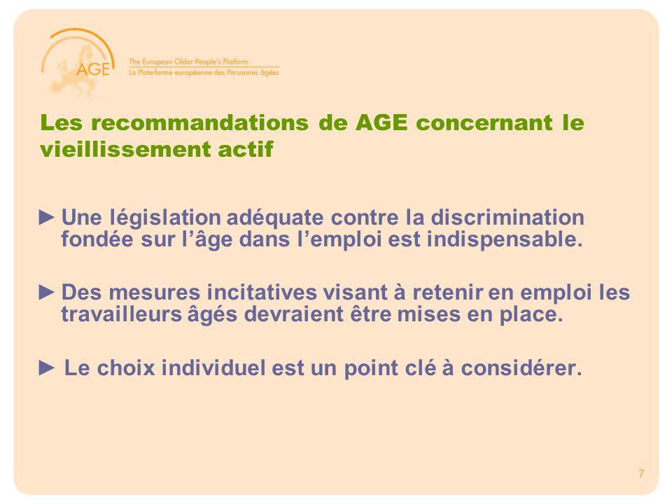 7 Les recommandations de AGE concernant le vieillissement actif ►Une législation adéquate contre la discrimination fondée sur l'âge dans l'emploi est indispensable.