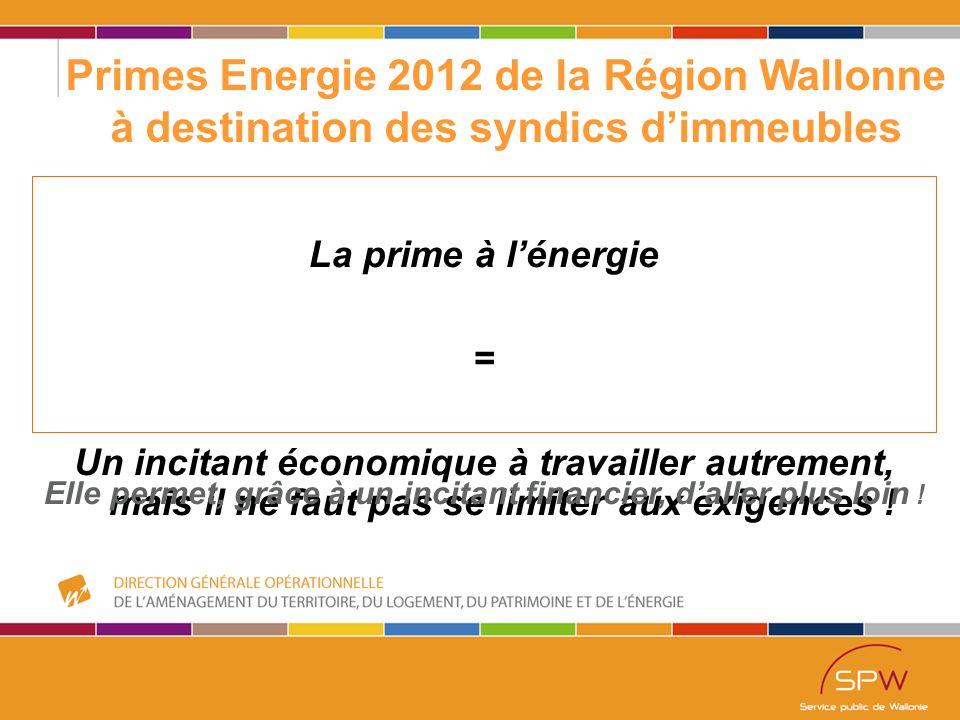 13 Primes Energie 2012 de la Région Wallonne à destination des syndics d'immeubles Les primes à l 'isolation en Rénovation (antérieur au 1/12/1996) : Toiture - Murs * - Sols * - Double Vitrage -Effectuer les travaux par un entrepreneur enregistré au SPF n'est plus une obligation depuis le 1 er Juillet 2012 -Utiliser un matériau possédant un label CE, un ATG, un ATE ou faisant partie de la base de données EPBD.