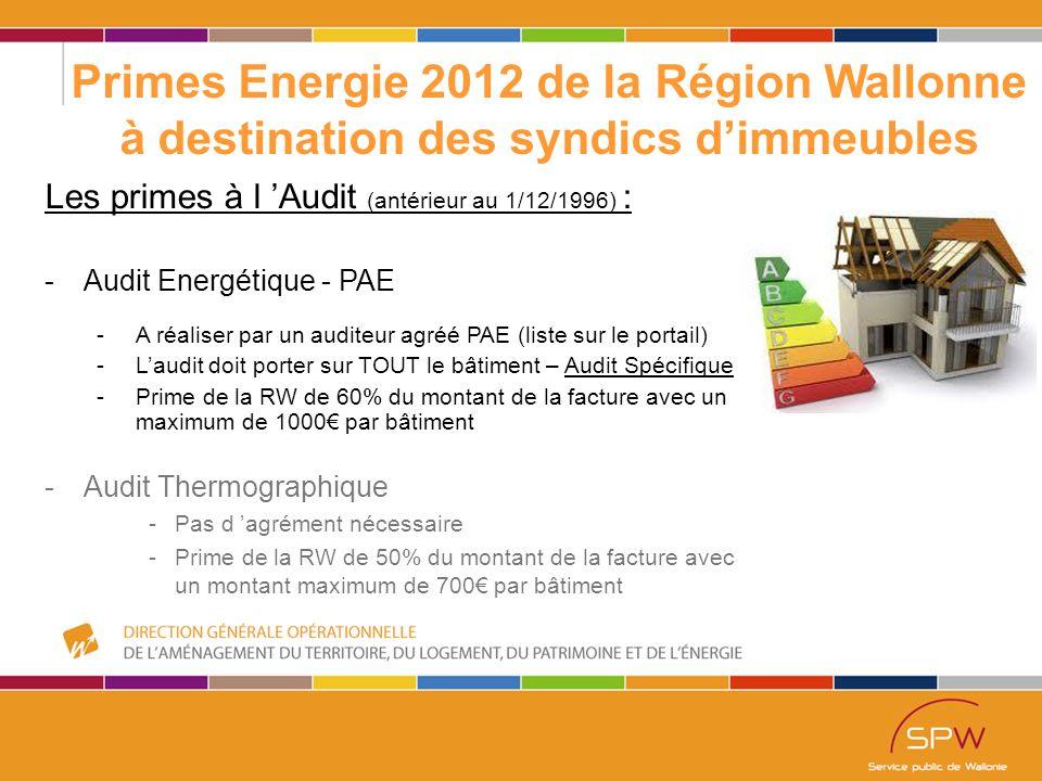 41 Primes Energie 2012 de la Région Wallonne à destination des syndics d'immeubles Les primes à l 'Audit (antérieur au 1/12/1996) : -Audit Energétique - PAE -A réaliser par un auditeur agréé PAE (liste sur le portail) -L'audit doit porter sur TOUT le bâtiment – Audit Spécifique -Prime de la RW de 60% du montant de la facture avec un maximum de 1000€ par bâtiment -Audit Thermographique -Pas d 'agrément nécessaire -Prime de la RW de 50% du montant de la facture avec un montant maximum de 700€ par bâtiment