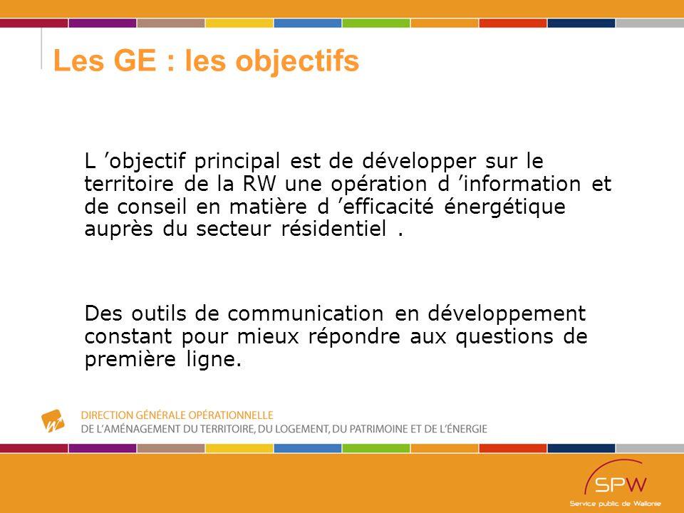 55 Les GE : les objectifs L 'objectif principal est de développer sur le territoire de la RW une opération d 'information et de conseil en matière d 'efficacité énergétique auprès du secteur résidentiel.