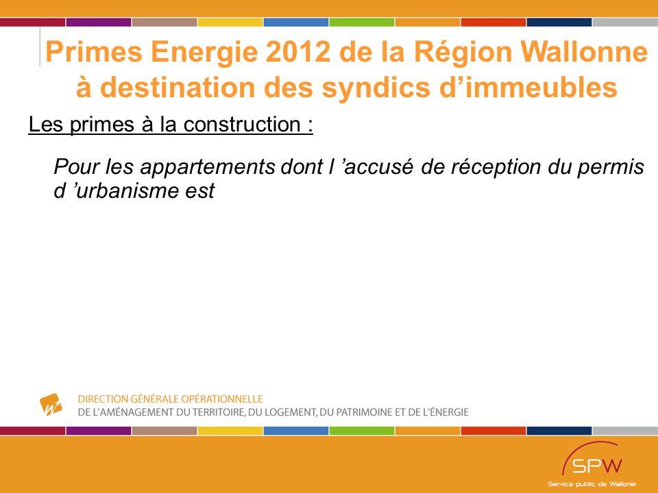 27 Primes Energie 2012 de la Région Wallonne à destination des syndics d'immeubles Les primes à l 'isolation en Rénovation (antérieur au 1/12/1996) : Isolation des Sols Isolation par la caveIsolation sur la dalle Si 2 < R < 3,5 10€/m² Si 3,5 < R 20€/m²