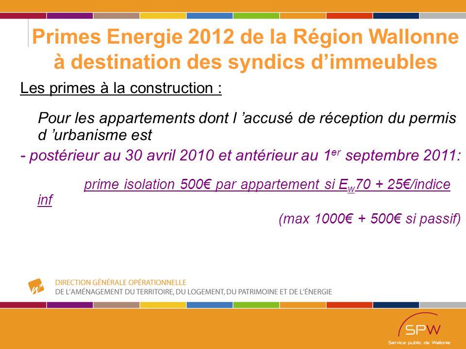 48 Primes Energie 2012 de la Région Wallonne à destination des syndics d'immeubles Les primes à l 'Equipement (antérieur au 1 mai 2010) : Réseau de chaleurCogénération Vannes, échangeurs thermiques, compteurs 1500€ par sous-station raccordée +100€/m de conduite, Max 10m