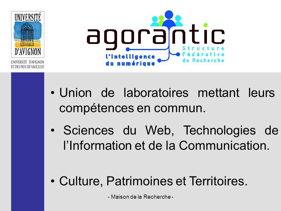 - Maison de la Recherche - Union de laboratoires mettant leurs compétences en commun. Sciences du Web, Technologies de l'Information et de la Communic