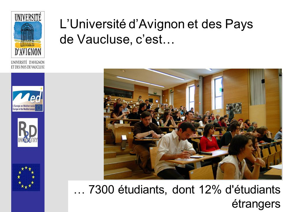 L'Université d'Avignon et des Pays de Vaucluse, c'est… … 7300 étudiants, dont 12% d étudiants étrangers
