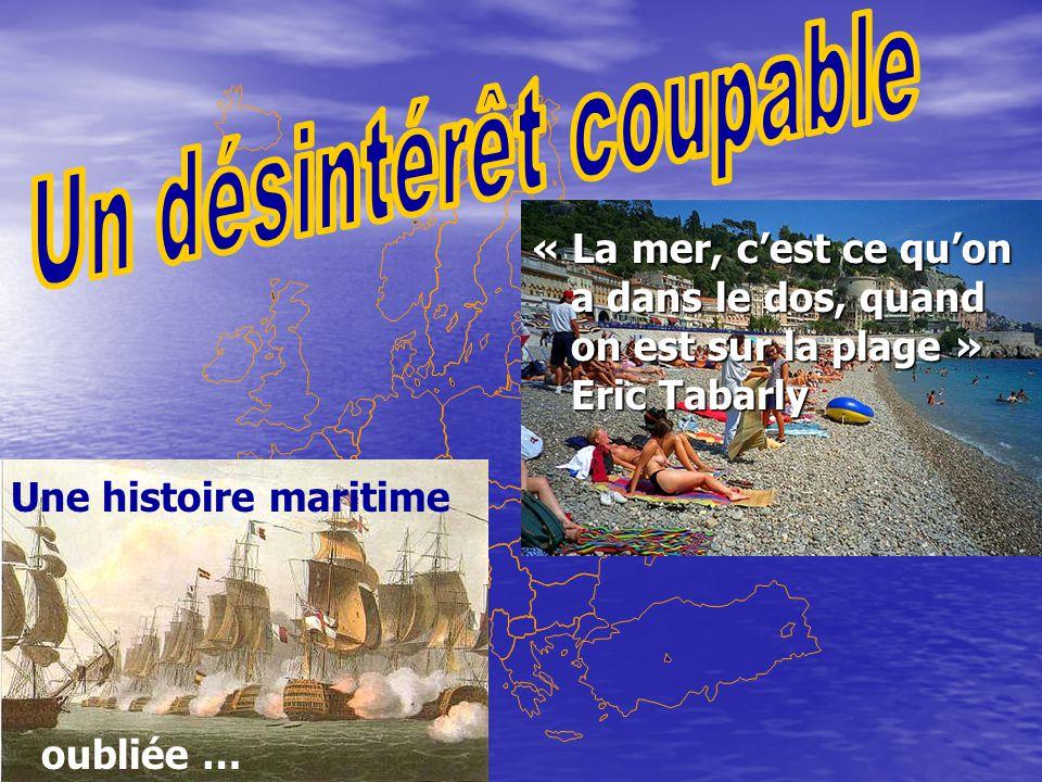 Une histoire maritime oubliée … « La mer, c'est ce qu'on a dans le dos, quand on est sur la plage » Eric Tabarly