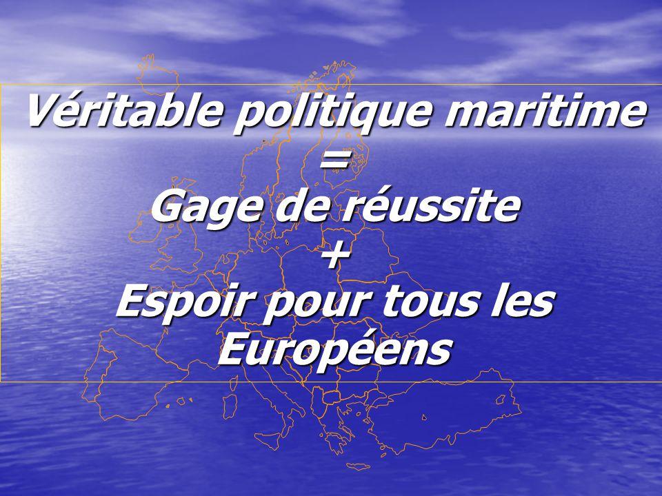 Véritable politique maritime = Gage de réussite + Espoir pour tous les Européens