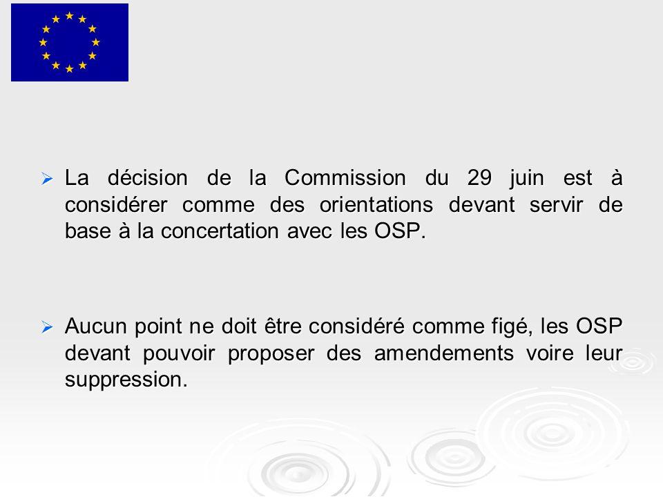  La décision de la Commission du 29 juin est à considérer comme des orientations devant servir de base à la concertation avec les OSP.