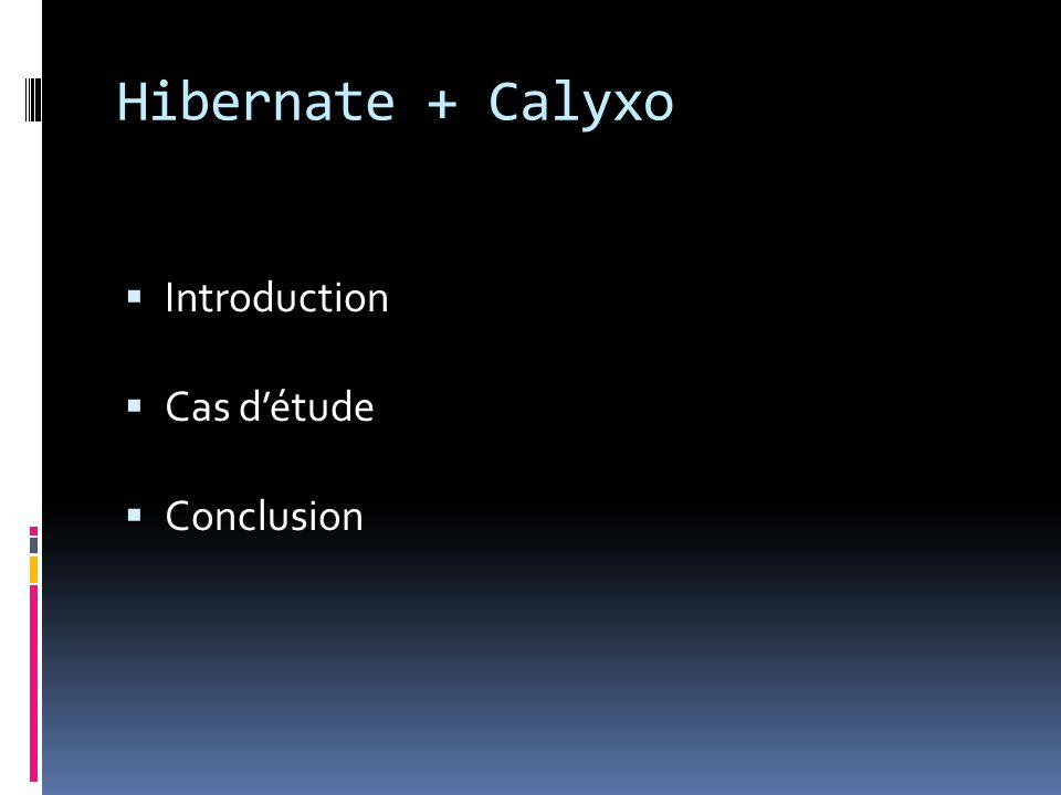 Hibernate + Calyxo  Introduction  Cas d'étude  Conclusion