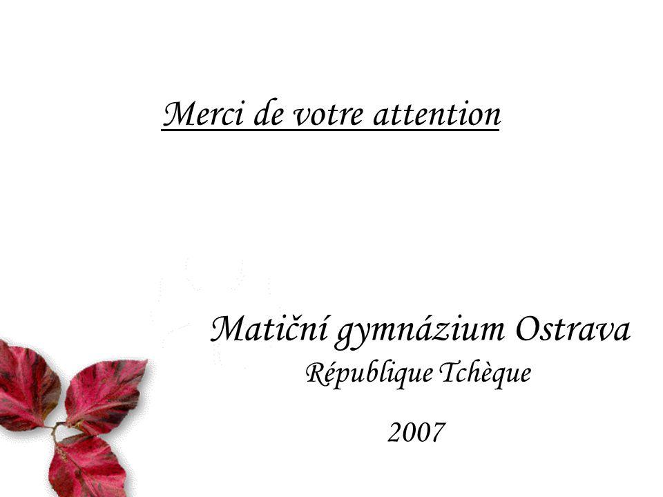 Merci de votre attention Matiční gymnázium Ostrava République Tchèque 2007