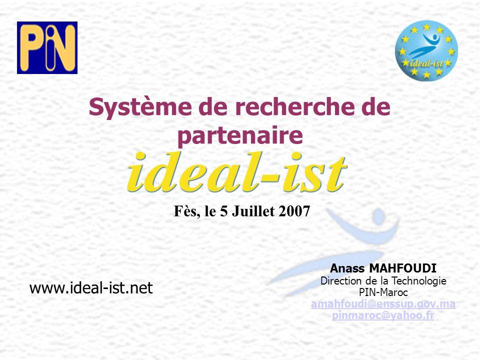 www.ideal-ist.net Système de recherche de partenaire Anass MAHFOUDI Direction de la Technologie PIN-Maroc amahfoudi@enssup.gov.ma pinmaroc@yahoo.fr Fè
