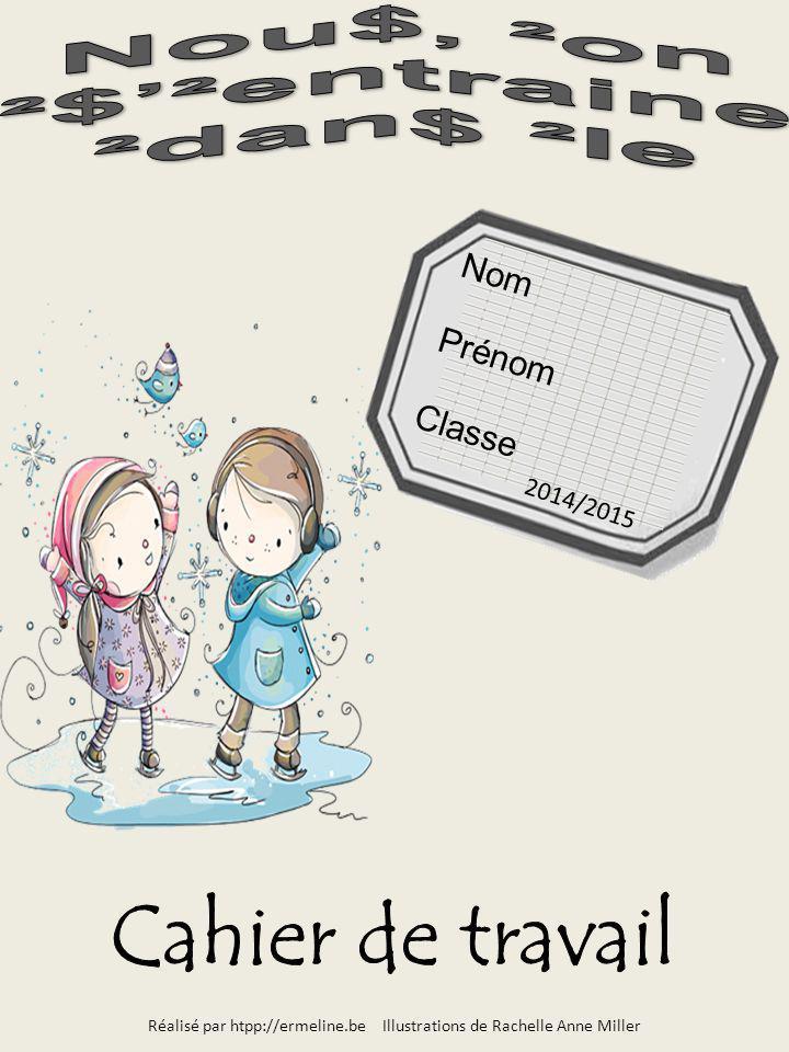 Nom Prénom Classe Réalisé par htpp://ermeline.be Illustrations de Rachelle Anne Miller 2014/2015
