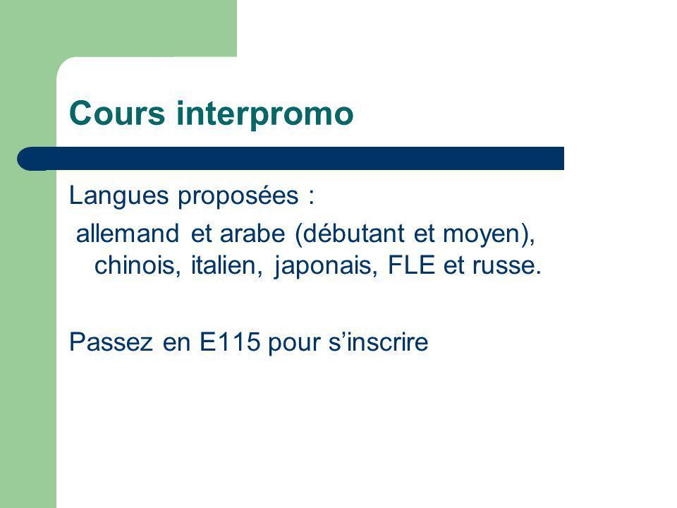 Cours interpromo Langues proposées : allemand et arabe (débutant et moyen), chinois, italien, japonais, FLE et russe. Passez en E115 pour s'inscrire