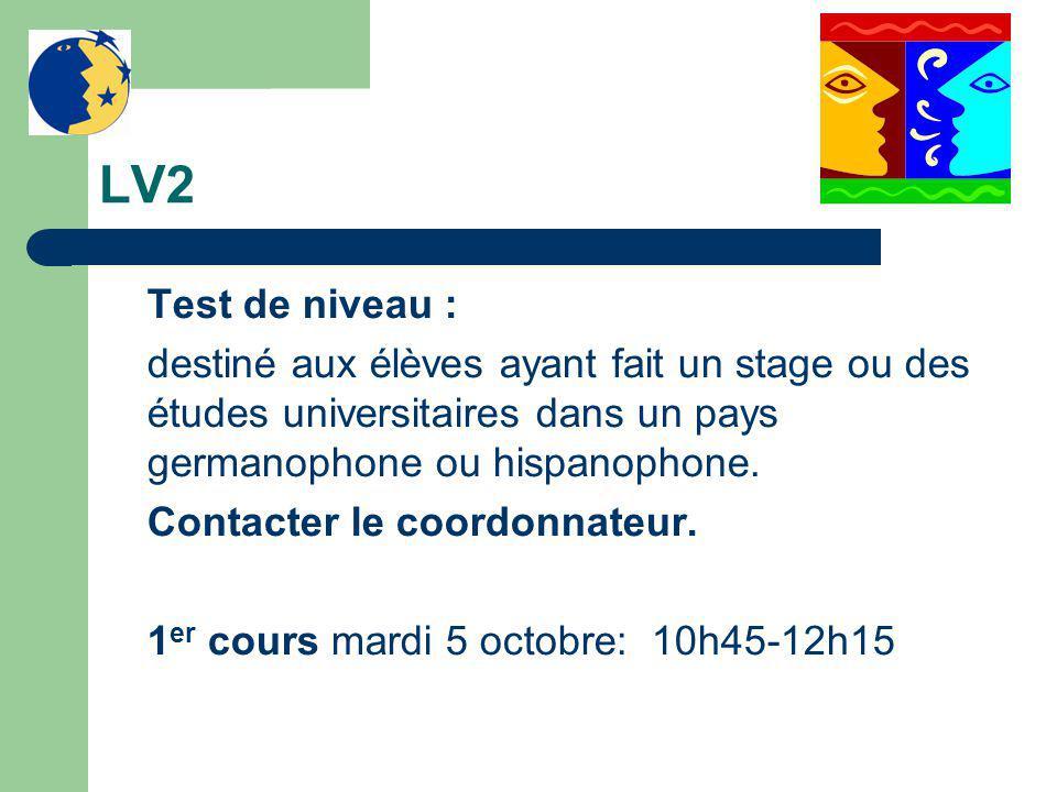 LV2 Test de niveau : destiné aux élèves ayant fait un stage ou des études universitaires dans un pays germanophone ou hispanophone. Contacter le coord