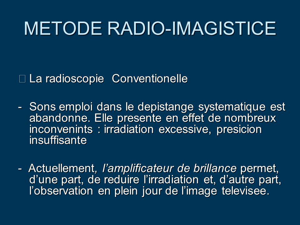 METODE RADIO-IMAGISTICE La radioscopie Conventionelle -Sons emploi dans le depistange systematique est abandonne. Elle presente en effet de nombreux i
