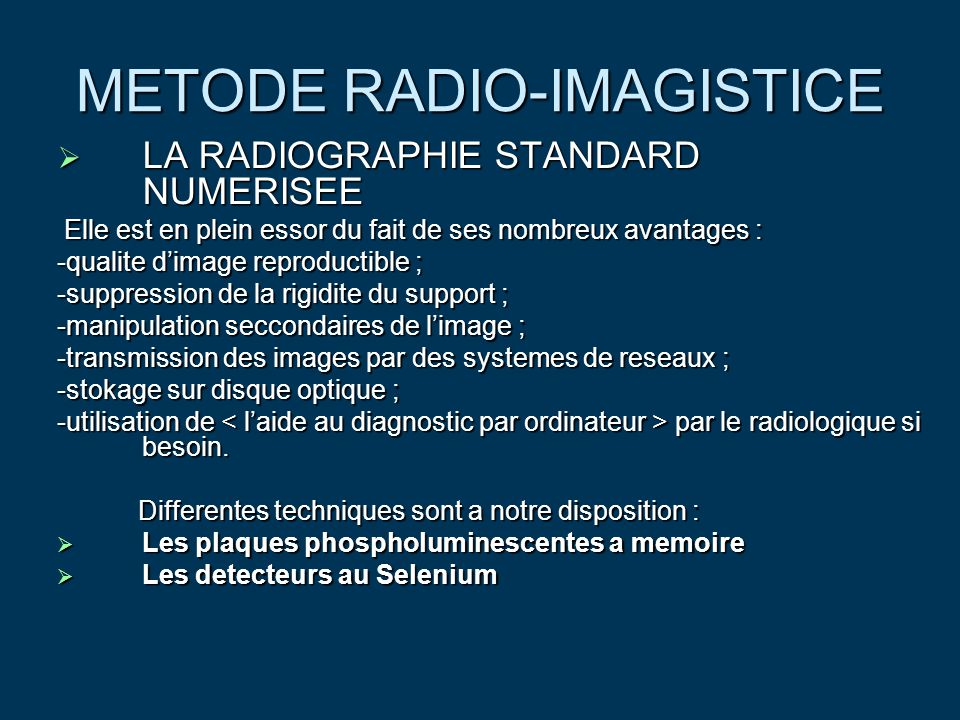 METODE RADIO-IMAGISTICE  LA RADIOGRAPHIE STANDARD NUMERISEE Elle est en plein essor du fait de ses nombreux avantages : Elle est en plein essor du fa