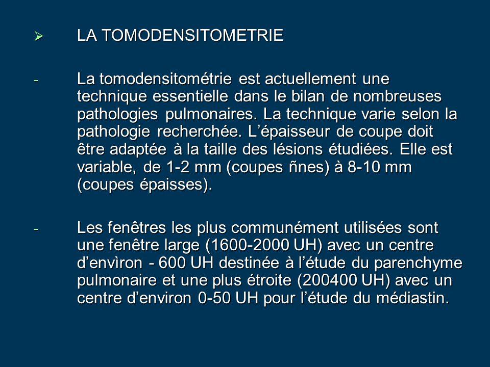  LA TOMODENSITOMETRIE - La tomodensitométrie est actuellement une technique essentielle dans le bilan de nombreuses pathologies pulmonaires. La techn