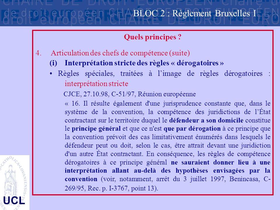 UCL Quels principes ? 4.Articulation des chefs de compétence (suite) (i)Interprétation stricte des règles « dérogatoires » Règles spéciales, traitées