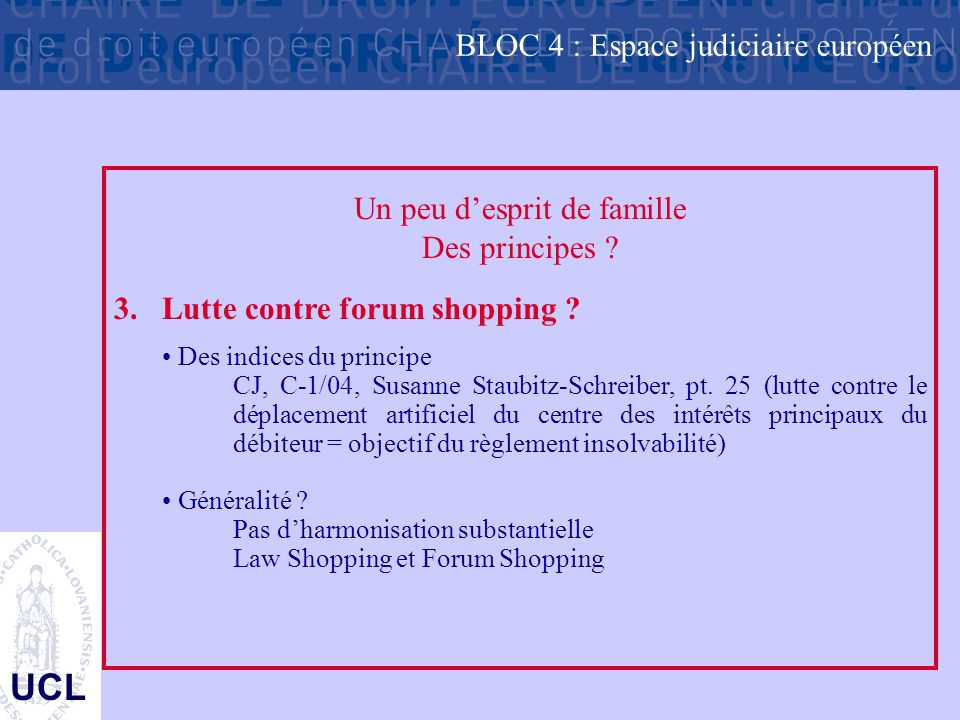 UCL Un peu d'esprit de famille Des principes ? 3.Lutte contre forum shopping ? Des indices du principe CJ, C-1/04, Susanne Staubitz-Schreiber, pt. 25