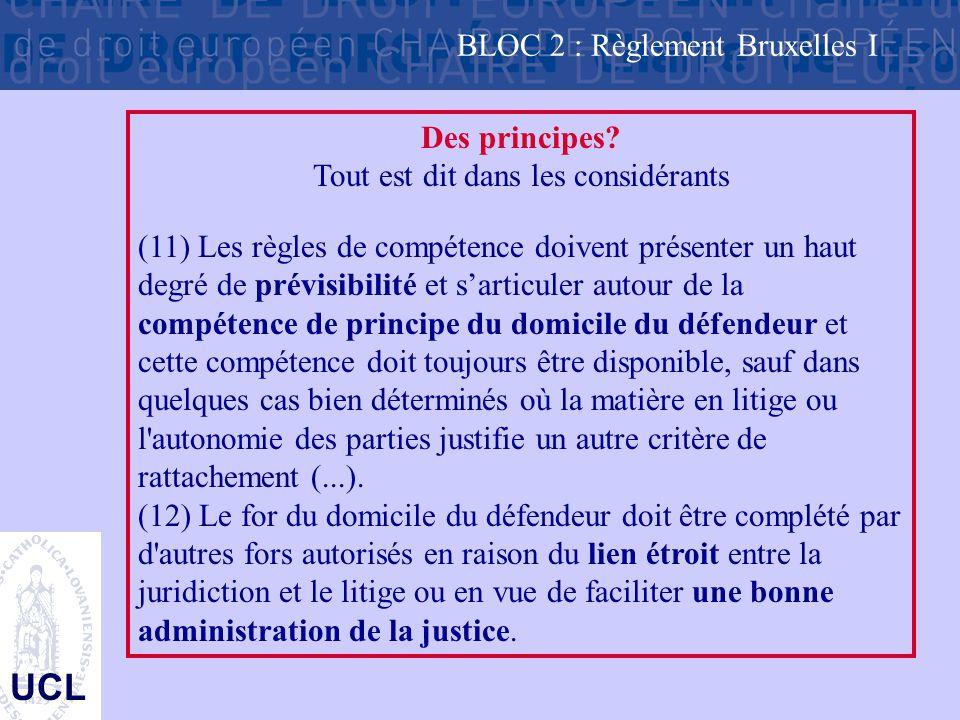 UCL Des principes? Tout est dit dans les considérants (11) Les règles de compétence doivent présenter un haut degré de prévisibilité et s'articuler au