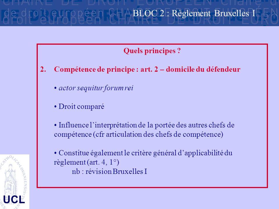 UCL Quels principes ? 2. Compétence de principe : art. 2 – domicile du défendeur actor sequitur forum rei Droit comparé Influence l'interprétation de