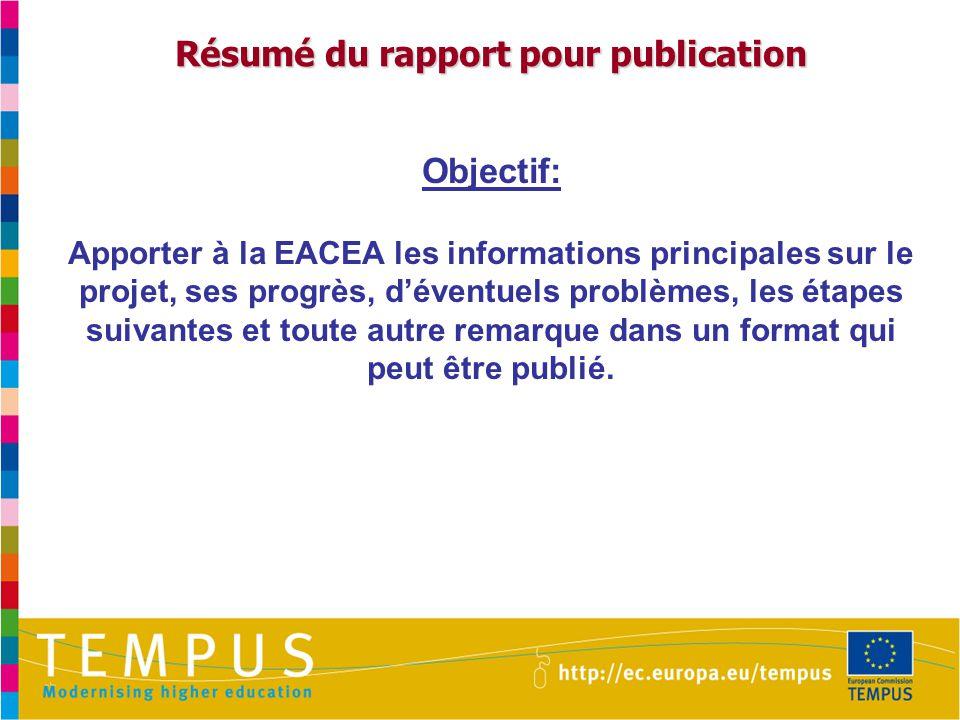 Résumé du rapport pour publication Objectif: Apporter à la EACEA les informations principales sur le projet, ses progrès, d'éventuels problèmes, les étapes suivantes et toute autre remarque dans un format qui peut être publié.