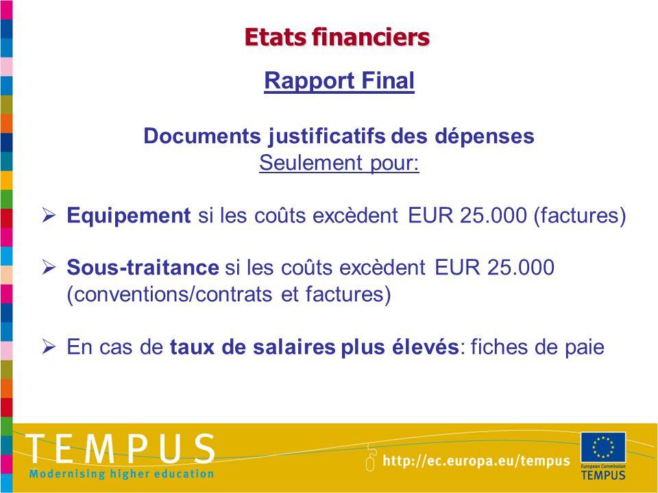 Etats financiers Rapport Final Documents justificatifs des dépenses Seulement pour:  Equipement si les coûts excèdent EUR 25.000 (factures)  Sous-traitance si les coûts excèdent EUR 25.000 (conventions/contrats et factures)  En cas de taux de salaires plus élevés: fiches de paie