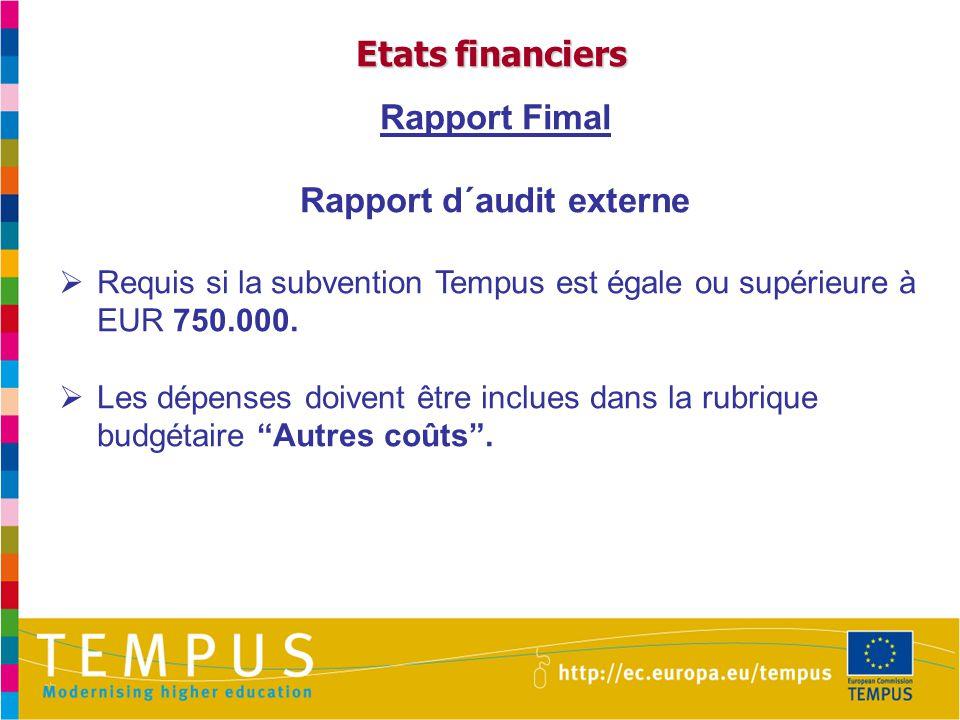 Etats financiers Rapport Fimal Rapport d´audit externe  Requis si la subvention Tempus est égale ou supérieure à EUR 750.000.