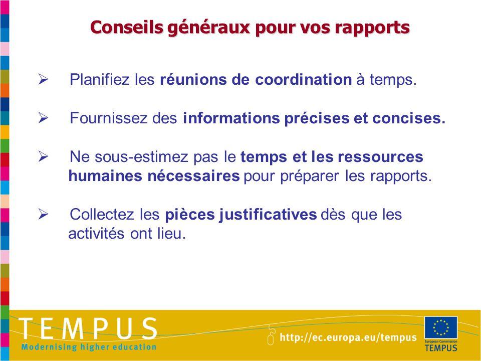 Conseils généraux pour vos rapports  Planifiez les réunions de coordination à temps.