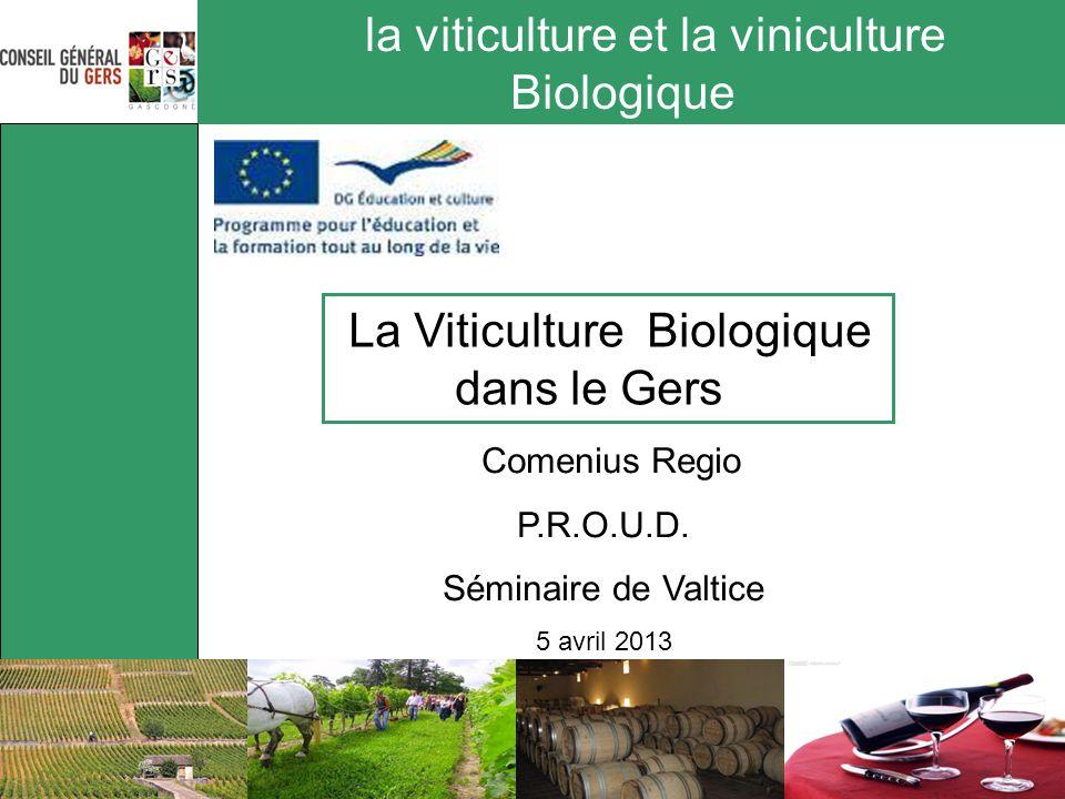 la viticulture et la viniculture Biologique La Viticulture Biologique dans le Gers Comenius Regio P.R.O.U.D. Séminaire de Valtice 5 avril 2013