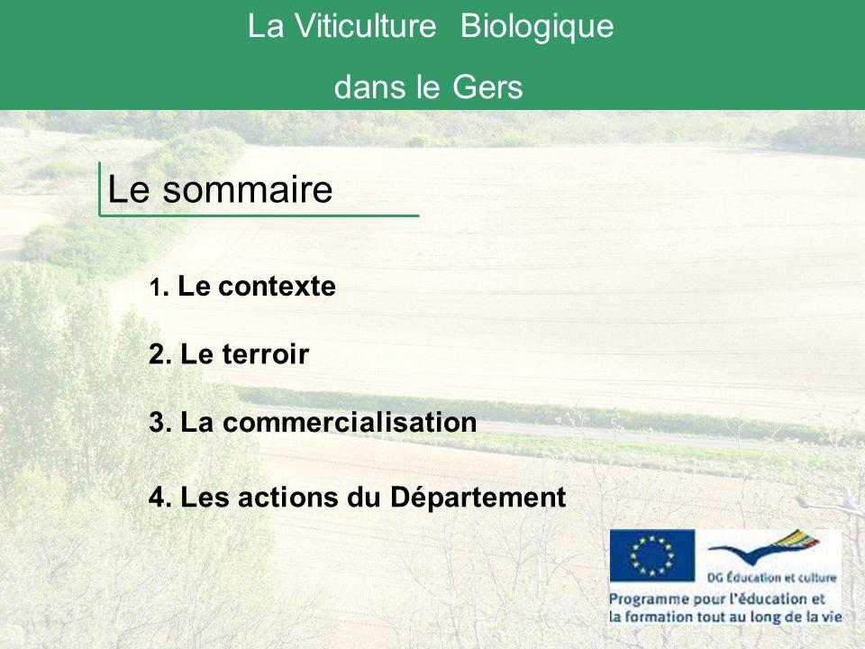 Le sommaire 1. Le contexte 3. La commercialisation 4. Les actions du Département La Viticulture Biologique dans le Gers 2. Le terroir