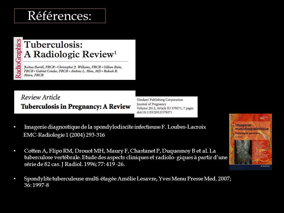 Références: Imagerie diagnostique de la spondylodiscite infectieuse F. Loubes-Lacroix EMC-Radiologie 1 (2004) 293-316 Cotten A, Flipo RM, Drouot MH, M
