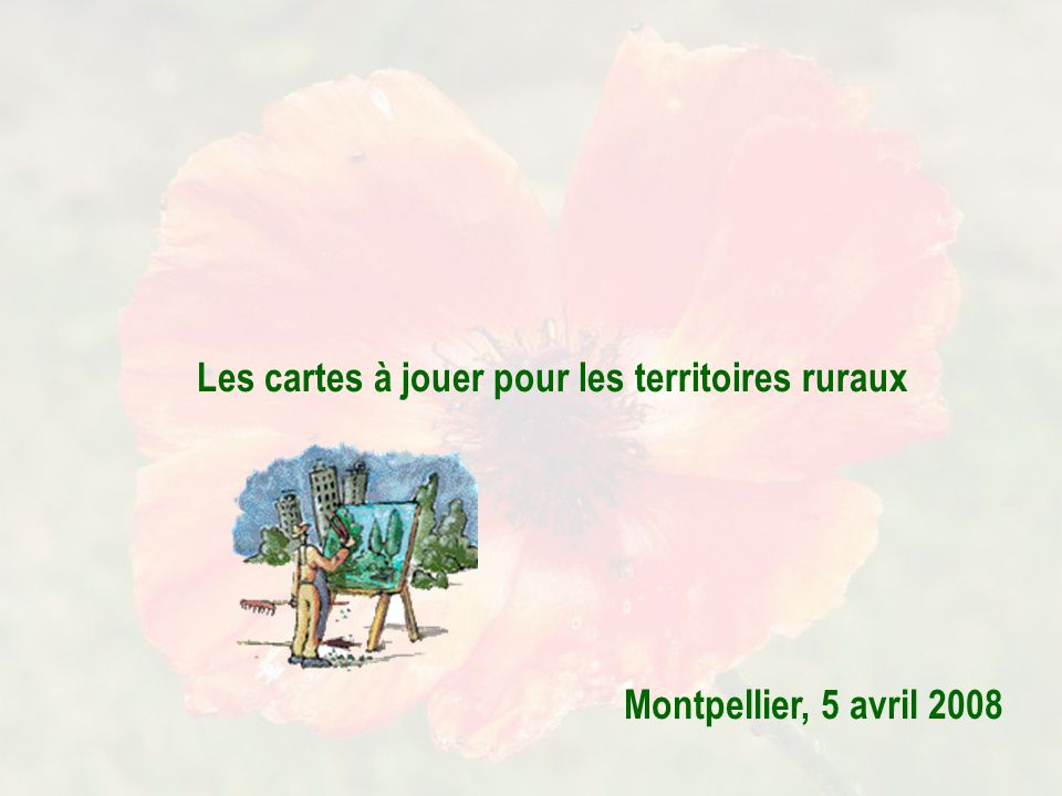 Les cartes à jouer pour les territoires ruraux Montpellier, 5 avril 2008