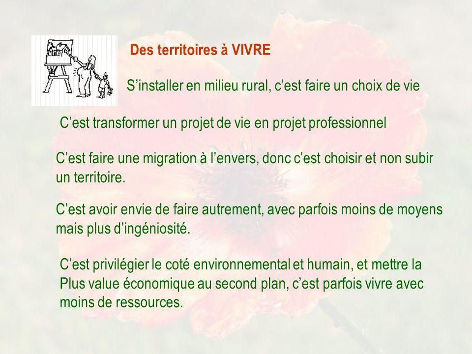 Des territoires à VIVRE S'installer en milieu rural, c'est faire un choix de vie C'est transformer un projet de vie en projet professionnel C'est faire une migration à l'envers, donc c'est choisir et non subir un territoire.