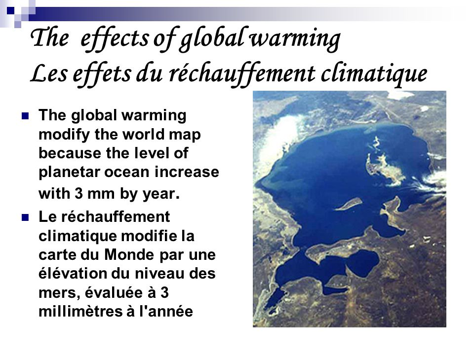 The global warming modify the world map because the level of planetar ocean increase with 3 mm by year.