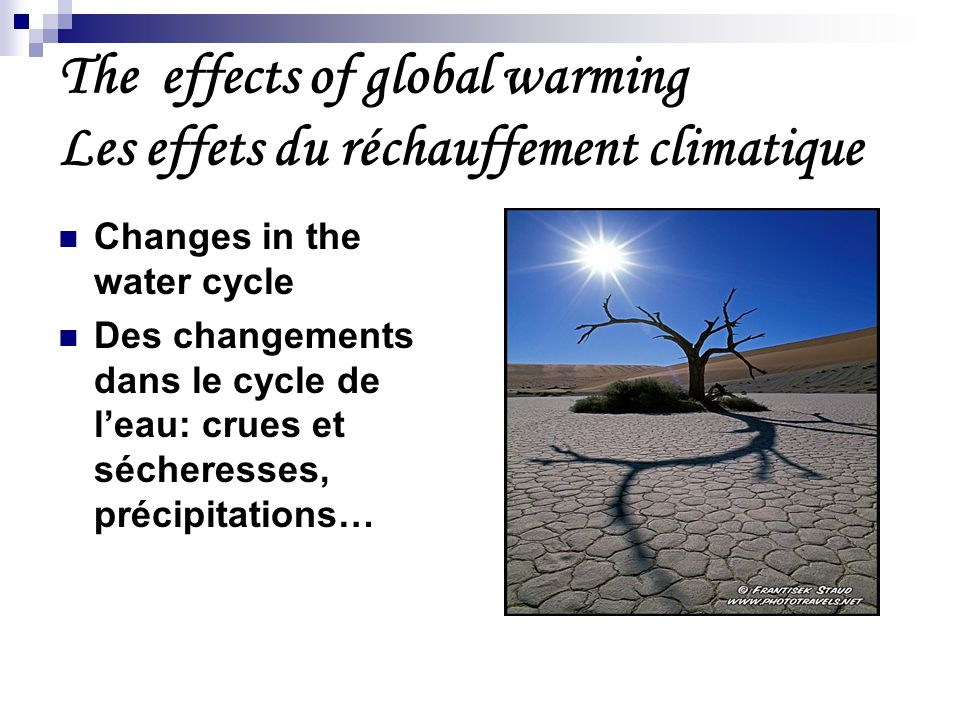 Changes in the water cycle Des changements dans le cycle de l'eau: crues et sécheresses, précipitations… The effects of global warming Les effets du réchauffement climatique