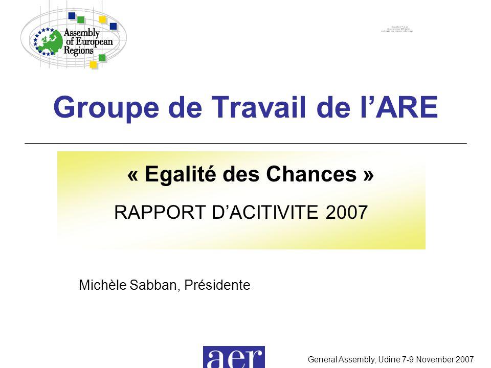 General Assembly, Udine 7-9 November 2007 Groupe de Travail de l'ARE « Egalité des Chances » RAPPORT D'ACITIVITE 2007 Michèle Sabban, Présidente