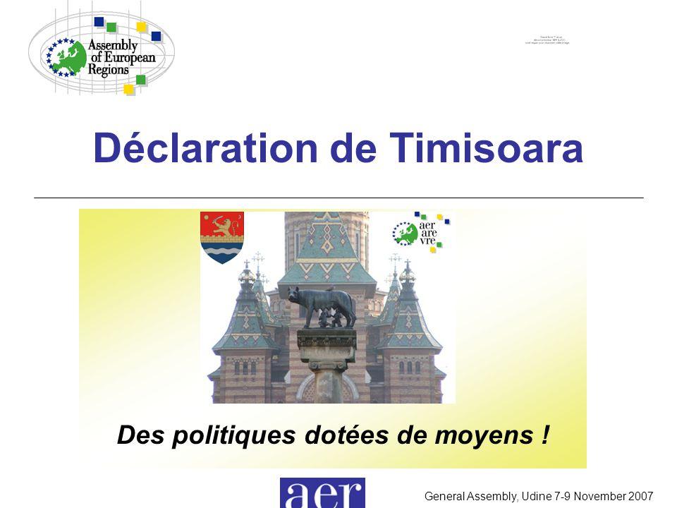 General Assembly, Udine 7-9 November 2007 Déclaration de Timisoara Des politiques dotées de moyens !