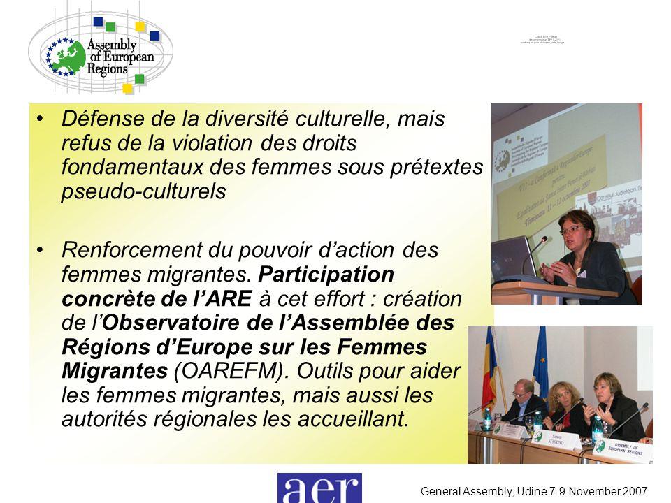 General Assembly, Udine 7-9 November 2007 Défense de la diversité culturelle, mais refus de la violation des droits fondamentaux des femmes sous prétextes pseudo-culturels Renforcement du pouvoir d'action des femmes migrantes.