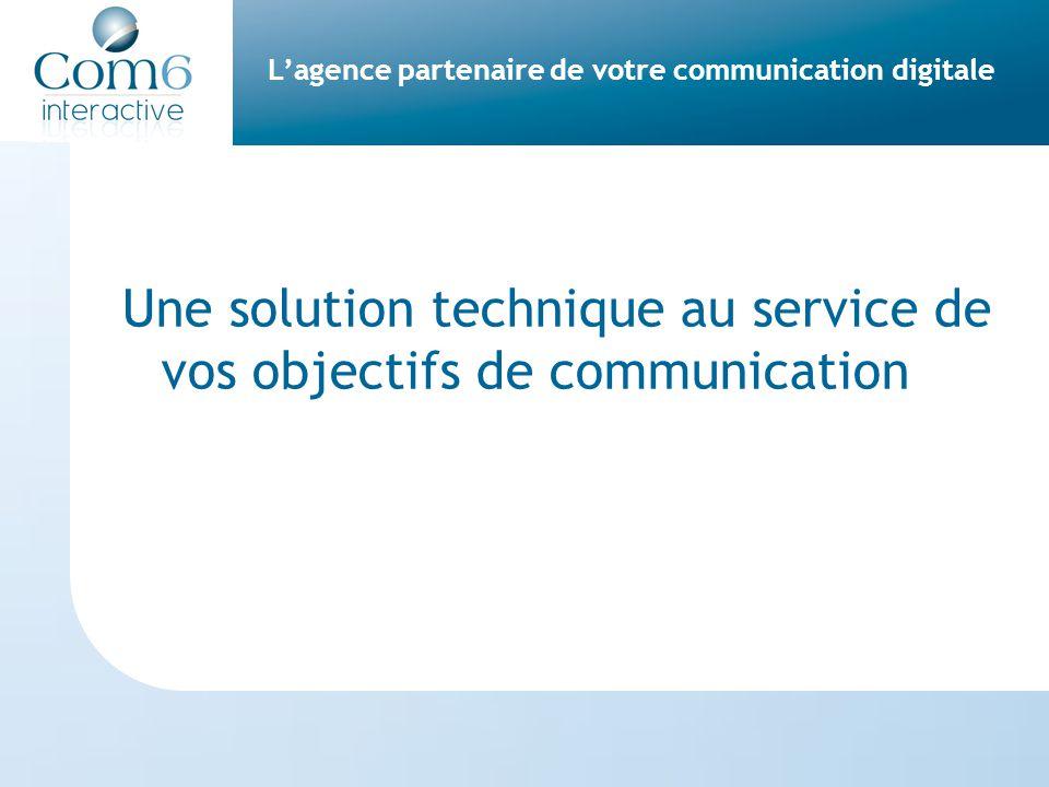 Une solution technique au service de vos objectifs de communication