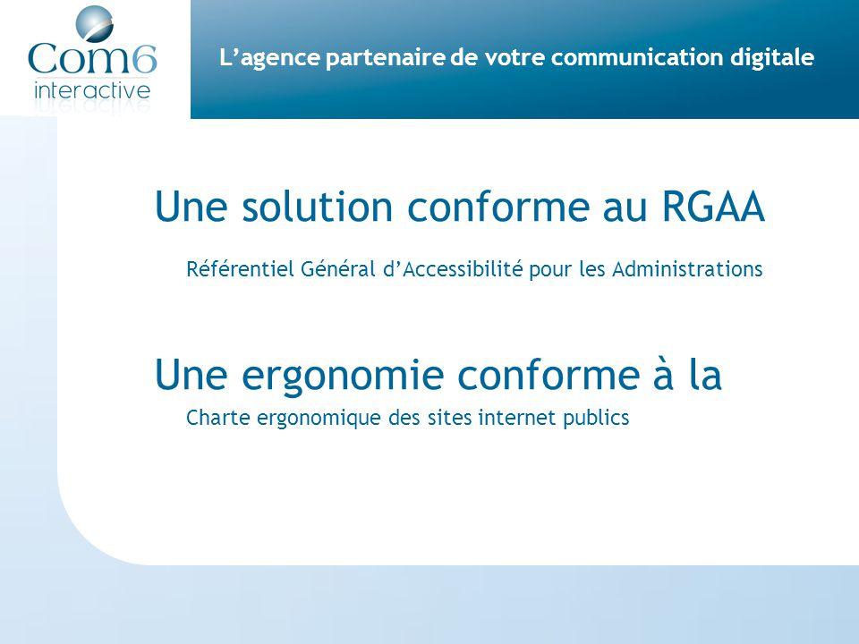 L'agence partenaire de votre communication digitale Une solution conforme au RGAA Référentiel Général d'Accessibilité pour les Administrations Une ergonomie conforme à la Charte ergonomique des sites internet publics