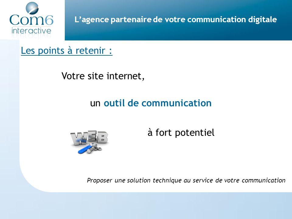 L'agence partenaire de votre communication digitale Les points à retenir : Votre site internet, un outil de communication à fort potentiel Proposer un
