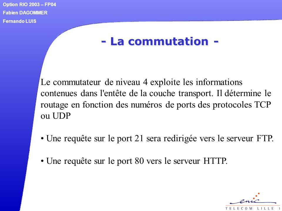- La commutation - Le commutateur de niveau 4 exploite les informations contenues dans l'entête de la couche transport. Il détermine le routage en fon